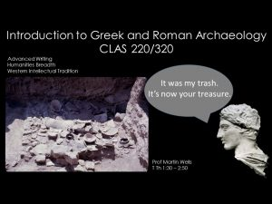 CLAS 220/320: Intro to Greek and Roman Archaeology